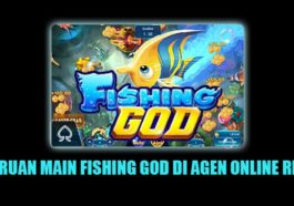 KESERUAN MAIN FISHING GOD DI AGEN ONLINE RESMI