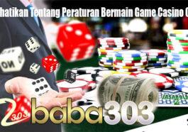 Perhatikan Tentang Peraturan Bermain Game Casino Online